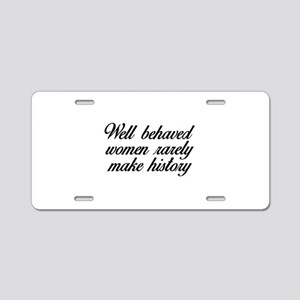 Well Behaved Women Aluminum License Plate